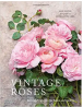 Vintage Roses: Beautiful Varieties for Home and Garden Hardcover – February 7, 2017