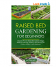 Raised Bed Gardening for Beginners: Discover Proven Raised Bed Design Ideas for Planning, Building,