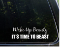 Wake Up Beauty It's Time to Beast - 8-3/4